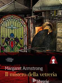 MISTERO DELLA VETRERIA (IL) - ARMSTRONG MARGARET