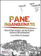 PANE INSANGUINATO. ROCCA DI PAPA RACCONTA I SUOI ANNI DI GUERRA ATTRAVERSO 200 T - SANTANGELI M. P. (CUR.)