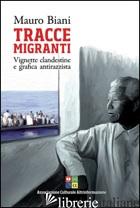 TRACCE MIGRANTI. VIGNETTE CLANDESTINE E GRAFICA ANTIRAZZISTA - BIANI MAURO; GUBITOSA C. (CUR.)