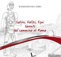 LATINI, VOLSCI, EQUI, SANNITI SUL CAMMINO DI ROMA - DEL NERO RAIMONDO; CENTIONI S. (CUR.)