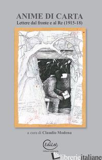 ANIME DI CARTA. LETTERE DAL FRONTE E AL RE (1915-18) - MODENA C. (CUR.)