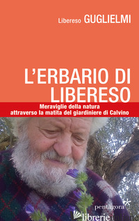ERBARIO DI LIBERESO. MERAVIGLIE DELLA NATURA ATTRAVERSO LA MATITA DEL GIARDINIER - GUGLIELMI LIBERESO; PORCHIA C. (CUR.)