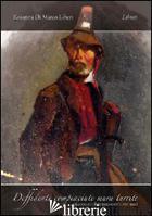 DIFFIDENTI COMPIACIUTE MURA TURRITE (ASCOLI E IL RISORGIMENTO: 1831-1861) - DI MARCO LIBERI ROSANNA
