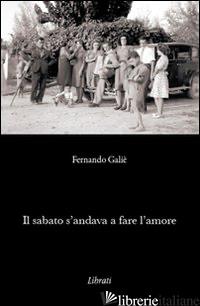 SABATO S'ANDAVA A FARE L'AMORE (IL) - GALIE' FERNANDO