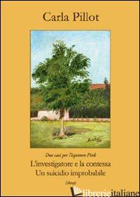 INVESTIGATORE E LA CONTESSA. UN SUICIDIO IMPROBABILE (L') - PILLOT CARLA
