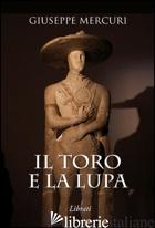 TORO E LA LUPA (IL) - MERCURI GIUSEPPE
