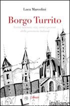 BORGO TURRITO. VERITA' NASCOSTE, VIZI, VIRTU' E PECCATI DELLA PROVINCIA ITALIANA - MARCOLINI LUCA
