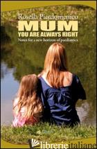 MUM YOU ARE ALWAYS RIGHT. NOTES FOR A NEW HORIZON OF PEDIATRICS - PIERDOMENICO ROSELLA