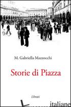 STORIE DI PIAZZA - MAZZOCCHI MARIA GABRIELLA