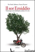 SOR EMIDDIO. VENTICINQUE ANNI DI FILOSOFIA ASCOLANA (1991-2016) (IL) - PICCIONI PIER PAOLO; PICCIONI ROBERTO; PICCIONI FRANCO; GIOVANNOZZI E. (CUR.)