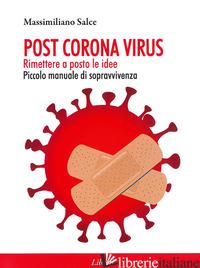 POST CORONA VIRUS. RIMETTERE A POSTO LE IDEE - SALCE MASSIMILIANO