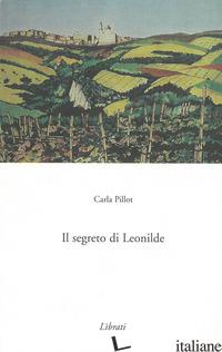 SEGRETO DI LEONILDE (IL) - PILLOT CARLA