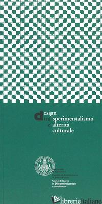 DESIGN TRA SPERIMENTALISMO E ALTERITA' CULTURALE - AA.VV.