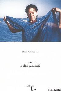MARE E ALTRI RACCONTI (IL) - GRANATIERO MARIO