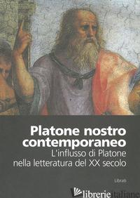 PLATONE NOSTRO CONTEMPORANEO. L'INFLUSSO DI PLATONE NELLA LETTERATURA DEL XX SEC - CARPI D. (CUR.)