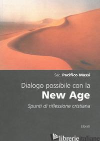 DIALOGO POSSIBILE CON LA NEW AGE. SPUNTI DI RIFLESSIONE CRISTIANA - MASSI PACIFICO