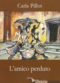 AMICO PERDUTO (L') - PILLOT CARLA