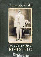 CONTADINO RIVESTITO (UN) - GALIE' FERNANDO