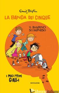 BAMBINO SCOMPARSO. LA BANDA DEI CINQUE (IL) - BLYTON ENID