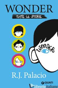 WONDER. TUTTE LE STORIE - PALACIO R. J.