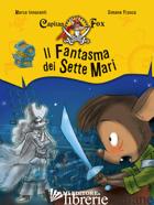 FANTASMA DEI SETTE MARI. CAPITAN FOX (IL). VOL. 2 - INNOCENTI MARCO; FRASCA SIMONE