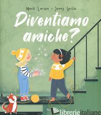 DIVENTIAMO AMICHE? - LARSEN MARIT