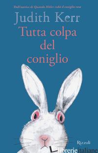 TUTTA COLPA DEL CONIGLIO - KERR JUDITH