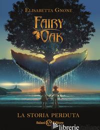 STORIA PERDUTA. FAIRY OAK (LA) - GNONE ELISABETTA