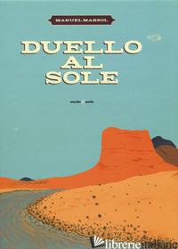 DUELLO AL SOLE. EDIZ. A COLORI - MARSOL MANUEL