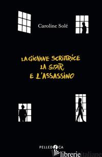 GIOVANE SCRITTRICE, LA STAR E L'ASSASSINO (LA) - SOLE' CAROLINE