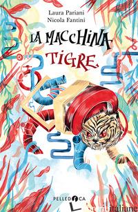 MACCHINA TIGRE (LA) - PARIANI LAURA; FANTINI NICOLA