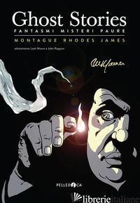 GHOST STORIES. FANTASMI MISTERI E PAURE - JAMES MONTAGUE RHODES; MOORE L. (CUR.); REPPION J. (CUR.)