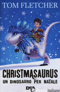 CHRISTMASAURUS. UN DINOSAURO PER NATALE - FLETCHER TOM