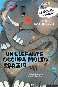 ELEFANTE OCCUPA MOLTO SPAZIO (UN) - BORNEMANN ELSA