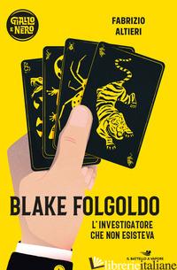 BLAKE FOLGOLDO. L'INVESTIGATORE CHE NON ESISTEVA - ALTIERI FABRIZIO