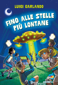 FINO ALLE STELLE PIU' LONTANE - GARLANDO LUIGI