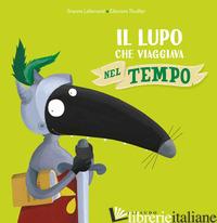 LUPO CHE VIAGGIAVA NEL TEMPO. AMICO LUPO. EDIZ. A COLORI (IL) - LALLEMAND ORIANNE