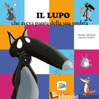 LUPO CHE AVEVA PAURA SUA OMBRA. AMICO LUPO. EDIZ. A COLORI (IL) - LALLEMAND ORIANNE; THUILLIER ELEONORE