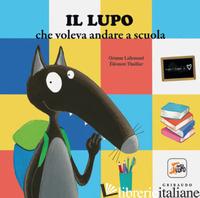 LUPO CHE VOLEVA ANDARE A SCUOLA. AMICO LUPO. EDIZ. A COLORI (IL) - LALLEMAND ORIANNE