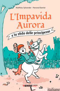 IMPAVIDA AURORA E LA SFIDA DELLE PRINCIPESSE (L') - SYLVANDER MATHIEU