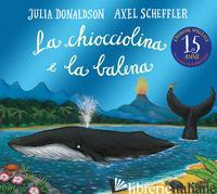 CHIOCCIOLINA E LA BALENA. EDIZ. ILLUSTRATA (LA) - DONALDSON JULIA