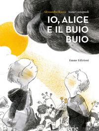 IO, ALICE E IL BUIO BUIO - RACCA ALESSANDRA