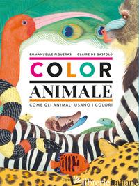 COLORANIMALE. COME GLI ANIMALI USANO I COLORI - FIGUERAS EMMANUELLE; GASTOLD CLAIRE DE