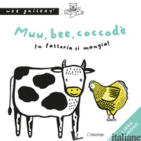 MUU, BEE, COCCODE'. IN FATTORIA SI MANGIA! EDIZ. A COLORI - WEE GALLERY