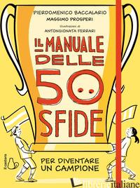 MANUALE DELLE 50 SFIDE PER DIVENTARE UN CAMPIONE (IL) - BACCALARIO PIERDOMENICO; PROSPERI MASSIMO
