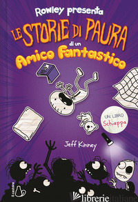 STORIE DI PAURA DI UN AMICO FANTASTICO. UN LIBRO SCHIAPPA (LE) - KINNEY JEFF