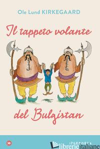 TAPPETO VOLANTE DEL BULGISTAN (IL) - KIRKEGAARD OLE L.