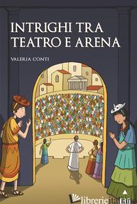 INTRIGHI TRA TEATRO E ARENA - CONTI VALERIA