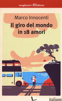 GIRO DEL MONDO IN 18 AMORI (IL) - INNOCENTI MARCO