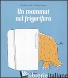 MAMMUT NEL FRIGORIFERO. EDIZ. ILLUSTRATA (UN) - ESCOFFIER MICHAEL; MAUDET MATTHIEU